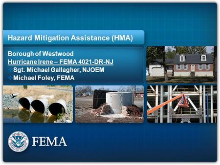 E257 State Directors Training - Mitigation 1 Hazard Mitigation Assistance (HMA) Borough of Westwood Hurricane Irene – FEMA 4021-DR-NJ  Sgt. Michael Gallagher,