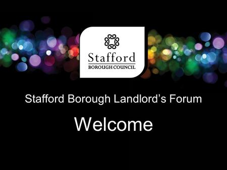 Stafford Borough Landlord's Forum Welcome. Amanda Knight Community Safety Co-ordinator Anti- Social Behaviour - What can you do to help your community?
