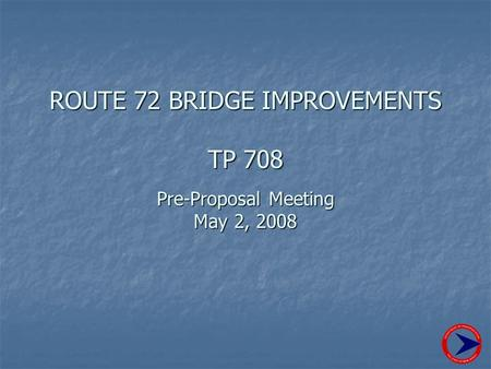 ROUTE 72 BRIDGE IMPROVEMENTS TP 708 Pre-Proposal Meeting May 2, 2008.
