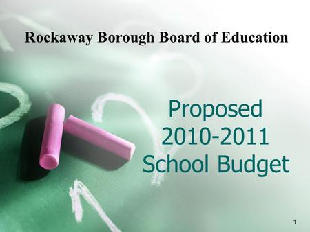 Proposed 2010-2011 School Budget Rockaway Borough Board of Education 1.