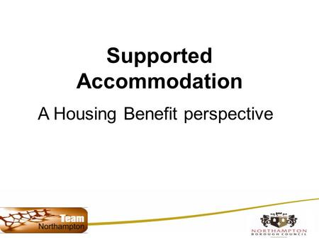 Supported Accommodation A Housing Benefit perspective.