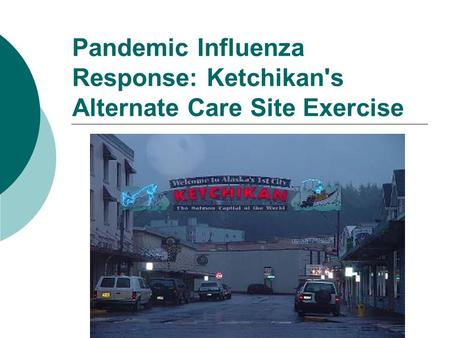 Pandemic Influenza Response: Ketchikan's Alternate Care Site Exercise.