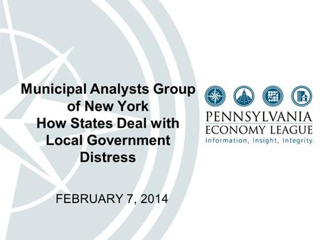 Municipal Analysts Group of New York How States Deal with Local Government Distress FEBRUARY 7, 2014.
