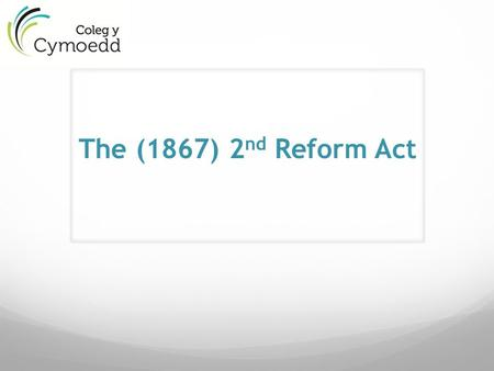 The (1867) 2nd Reform Act.