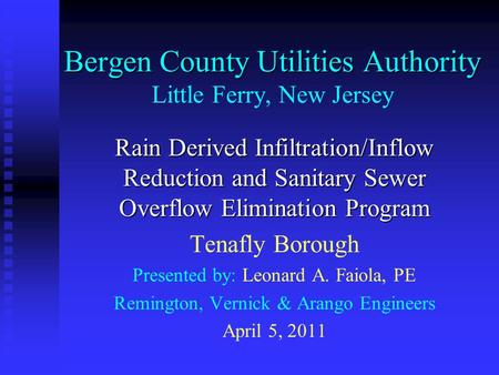 Bergen County Utilities Authority Bergen County Utilities Authority Little Ferry, New Jersey Rain Derived Infiltration/Inflow Reduction and Sanitary Sewer.