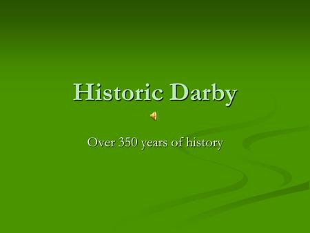 Historic Darby Over 350 years of history. Historic Darby/The Land Darby Borough is located between Cobbs Creek and Darby Creek in Southeastern Delaware.