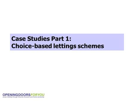 Case Studies Part 1: Choice-based lettings schemes.