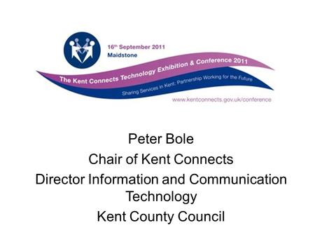 Peter Bole Chair of Kent Connects Director Information and Communication Technology Kent County Council.