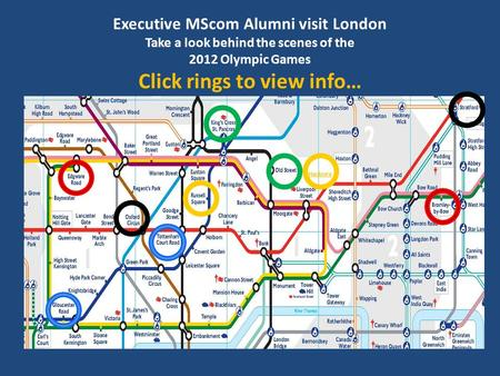 Executive MScom Alumni visit London Take a look behind the scenes <strong>of</strong> the 2012 <strong>Olympic</strong> Games Click <strong>rings</strong> to view info… Hackney.