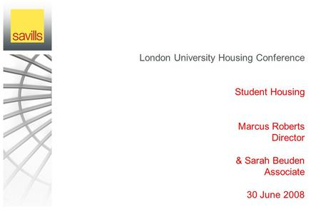 London University Housing Conference Student Housing Marcus Roberts Director & Sarah Beuden Associate 30 June 2008.