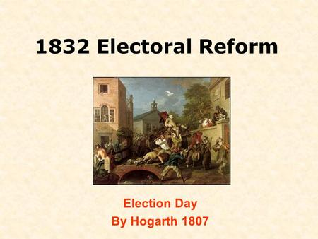1832 Electoral Reform Election Day By Hogarth 1807.