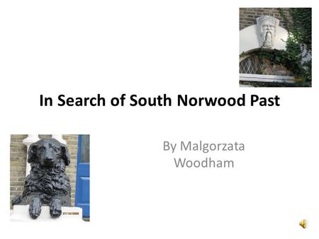 In Search of South Norwood Past By Malgorzata Woodham.