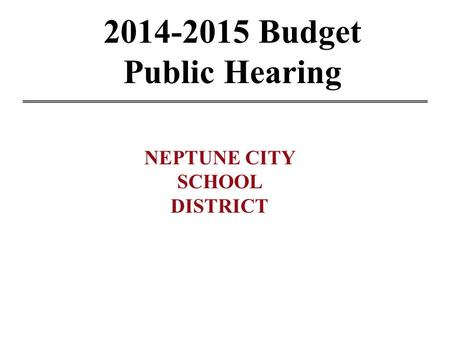 2014-2015 Budget Public Hearing NEPTUNE CITY SCHOOL DISTRICT.