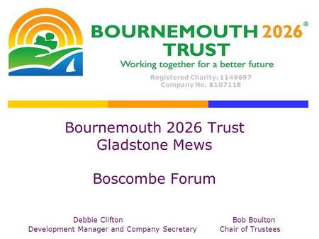 Bournemouth 2026 Trust Gladstone Mews Boscombe Forum Debbie CliftonBob Boulton Development Manager and Company SecretaryChair of Trustees Registered Charity: