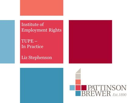 Institute of Employment Rights TUPE – In Practice Liz Stephenson.