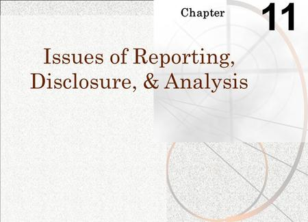 Chapter 11 Issues of Reporting, Disclosure, & Analysis.