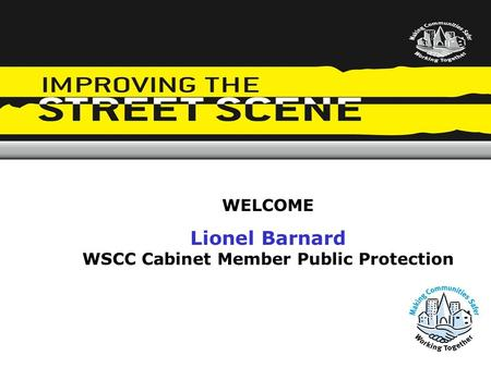 WELCOME Lionel Barnard WSCC Cabinet Member Public Protection.