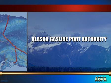 00009alska/1 ALASKA GASLINE PORT AUTHORITY. 00009alska/2 Alaska Gasline Port Authority n The Alaska Gasline Port Authority consists of three municipalities.