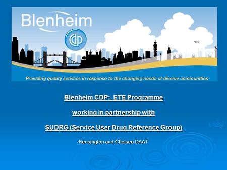 Blenheim CDP: ETE Programme working in partnership with SUDRG (Service User Drug Reference Group) Kensington and Chelsea DAAT.