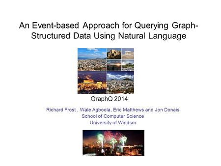 An Event-based Approach for Querying Graph- Structured Data Using Natural Language Richard Frost, Wale Agboola, Eric Matthews and Jon Donais School of.