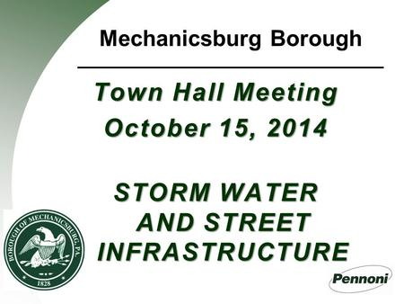 Mechanicsburg Borough Town Hall Meeting October 15, 2014 STORM WATER AND STREET INFRASTRUCTURE.