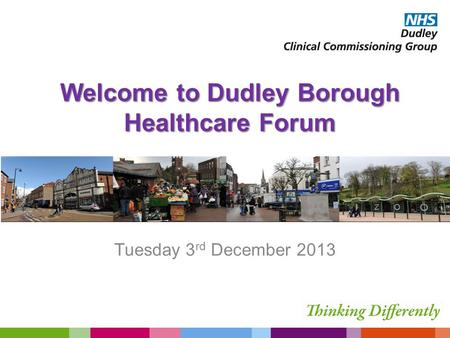 Welcome to Dudley Borough Healthcare Forum Tuesday 3 rd December 2013.