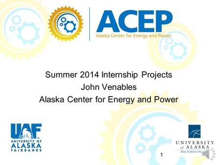 Summer 2014 Internship Projects John Venables Alaska Center for Energy and Power 1.