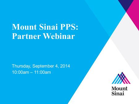 Mount Sinai PPS: Partner Webinar Thursday, September 4, 2014 10:00am – 11:00am.