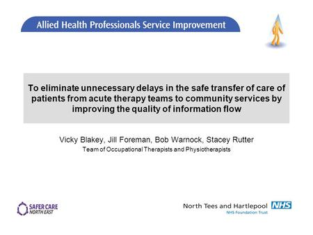 To eliminate unnecessary delays in the safe transfer of care of patients from acute therapy teams to community services by improving the quality of information.