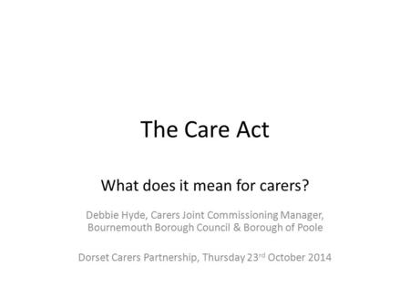 The Care Act What does it mean for carers?