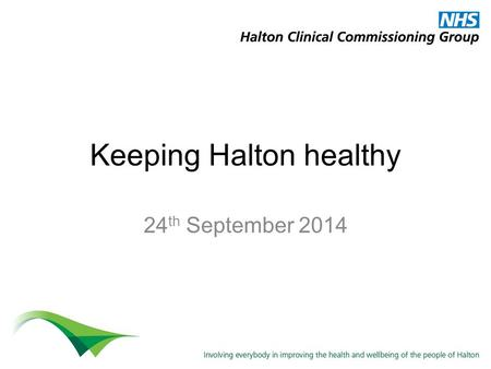 Keeping Halton healthy 24 th September 2014. Welcome Dr Cliff Richards Chair.