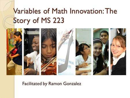 Variables of Math Innovation: The Story of MS 223 Facilitated by Ramon Gonzalez.