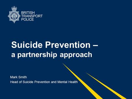 Suicide Prevention – a partnership approach Mark Smith Head of Suicide Prevention and Mental Health.