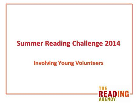 Summer Reading Challenge 2014 Involving Young Volunteers.