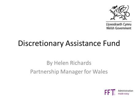 Discretionary Assistance Fund By Helen Richards Partnership Manager for Wales.