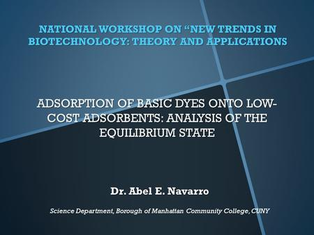 "ADSORPTION OF BASIC DYES ONTO LOW- COST ADSORBENTS: ANALYSIS OF THE EQUILIBRIUM STATE NATIONAL WORKSHOP ON ""NEW TRENDS IN BIOTECHNOLOGY: THEORY AND APPLICATIONS."