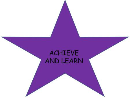 ACHIEVE AND LEARN OUR ACHIEVE AND LEARN ASSEMBLY We are your purple star leaders… Kieran Isabelle Josh Sophie Skye Dominic Daniel Jenna.
