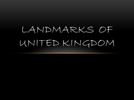 LANDMARKS OF UNITED KINGDOM. Big Ben Is the nickname for the great bell of the clock at the north end of the Palace of Westminster in London, and often.