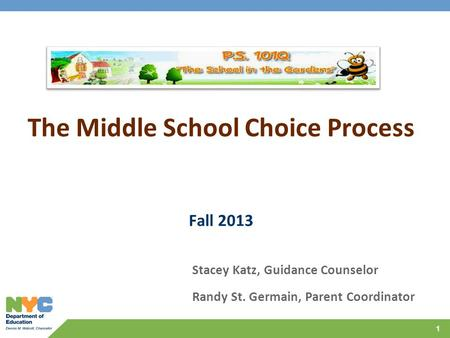 1 The Middle School Choice Process Fall 2013 Stacey Katz, Guidance Counselor Randy St. Germain, Parent Coordinator.