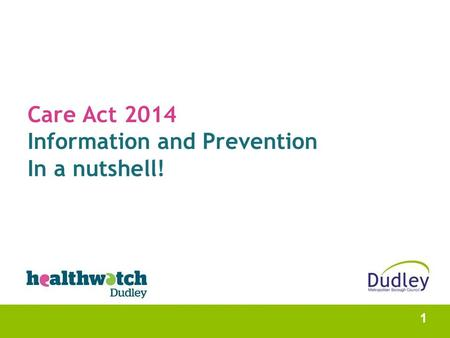 Care Act 2014 Information and Prevention In a nutshell! 1.