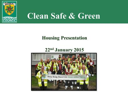 Clean Safe & Green Housing Presentation 22 nd January 2015.