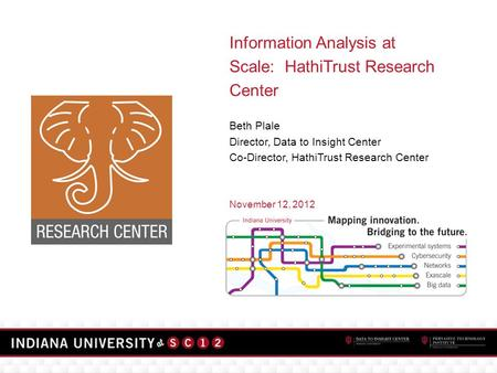 Information Analysis at Scale: HathiTrust Research Center Beth Plale Director, Data to Insight Center Co-Director, HathiTrust Research Center November.