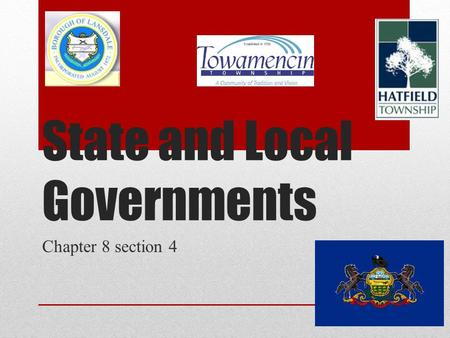 State and Local Governments Chapter 8 section 4. What is the purpose of state and local governments? To meet more local needs But…the national Constitution.