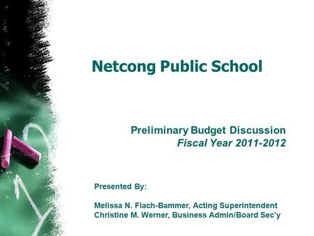 Netcong Public School Preliminary Budget Discussion Fiscal Year 2011-2012 Presented By: Melissa N. Flach-Bammer, Acting Superintendent Christine M. Werner,