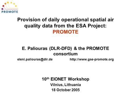 E. Paliouras (DLR-DFD) & the PROMOTE consortium  10 th EIONET Workshop Vilnius, Lithuania 18 October 2005.