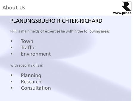 Www.prr.de About Us PLANUNGSBUERO RICHTER-RICHARD PRR´s main fields of expertise lie within the following areas  Town  Traffic  Environment with special.