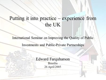 Putting it into practice – experience from the UK International Seminar on Improving the Quality of Public Investments and Public-Private Partnerships.