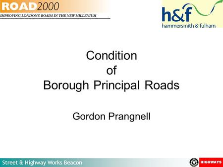 Street & Highway Works Beacon Condition of Borough Principal Roads Gordon Prangnell.