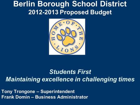 Berlin Borough School District 2012-2013 Proposed Budget Students First Maintaining excellence in challenging times Tony Trongone – Superintendent Frank.