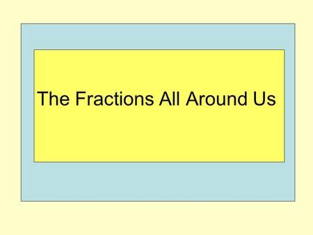 The Fractions All Around Us. Q: Identify the array. A: 2 by 4 = 8 A: 4 by 2 = 8.
